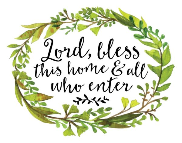 Lord, bless this home and all who enter