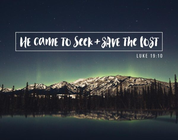 He came to seek + save the lost - Luke 19:10
