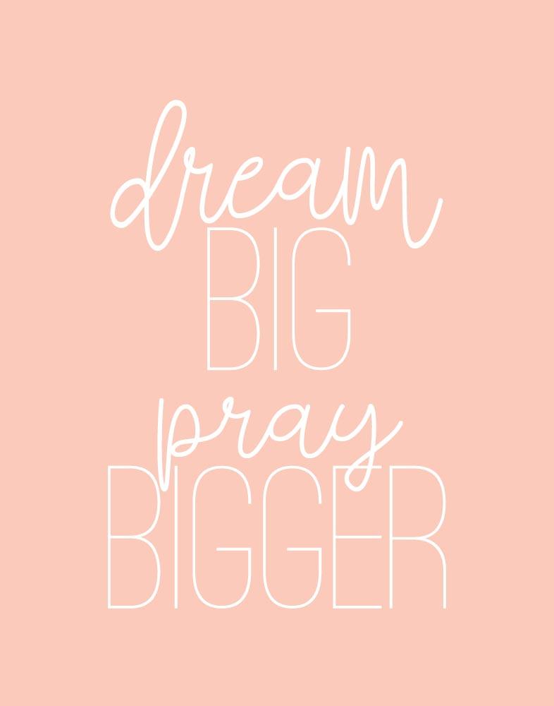 Dream Big, Pray Bigger