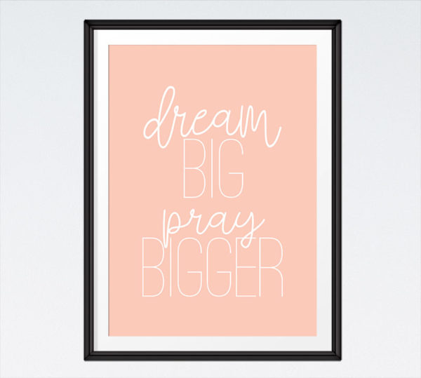 Dream Big, Pray Bigger