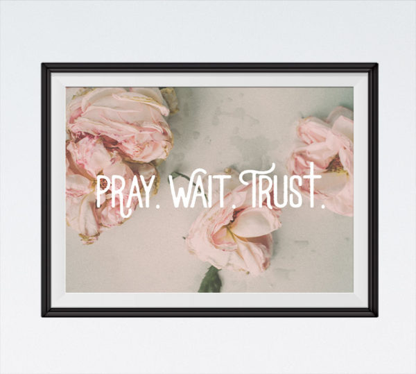 Pray. Wait. Trust.