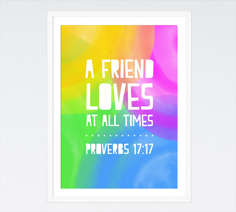 A friend loves at all times - Proverbs 17:17