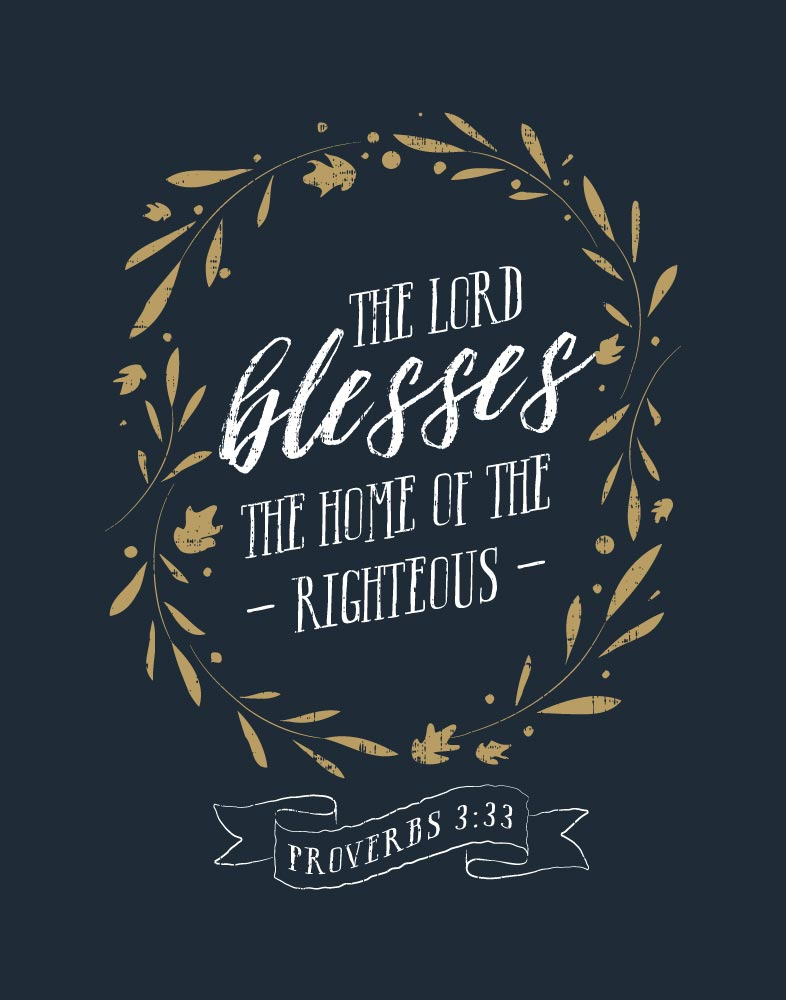 The Lord blesses the home of the righteous - Proverbs 3:33