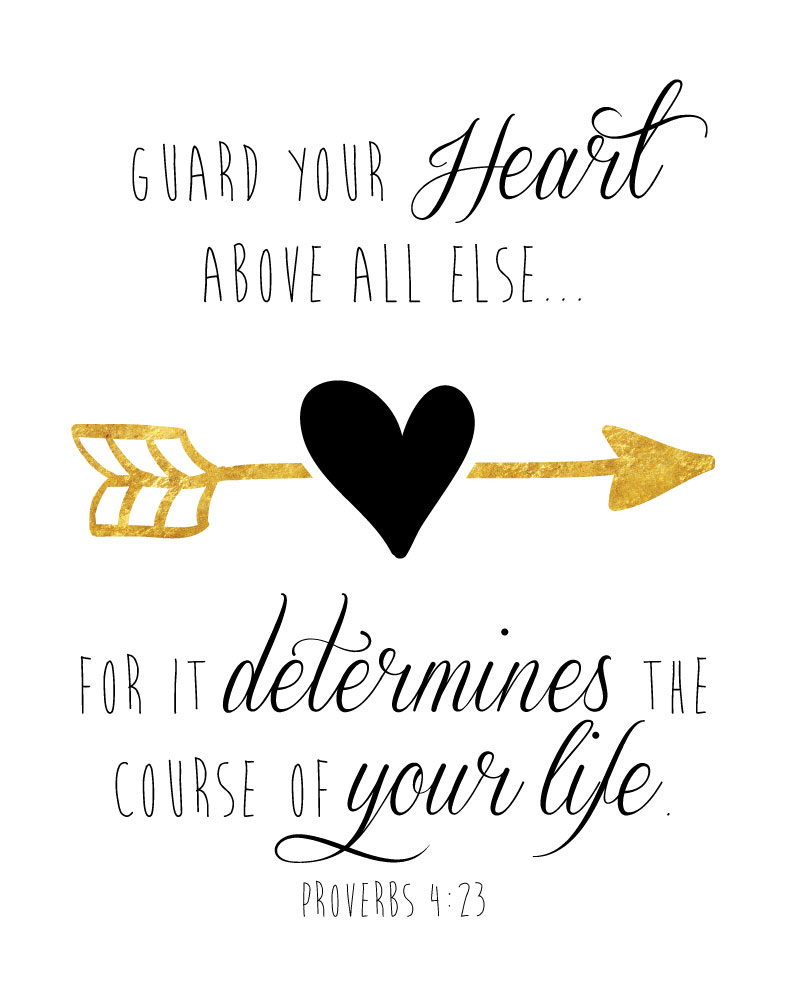 Guard your heart above all else - Proverbs 4:23