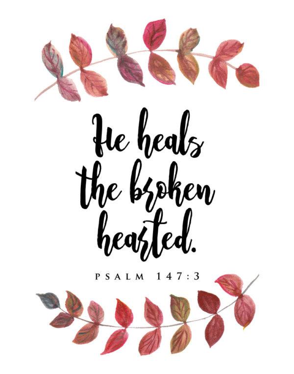 He heals the broken hearted - Psalm 147:3