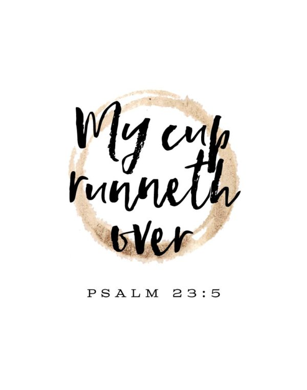 My cup runneth over - Psalm 23:5