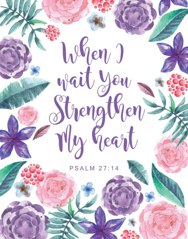 When I wait you strengthen my heart - Psalm 27:14