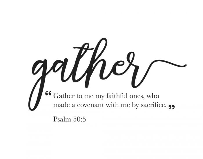 Gather to me my faithful ones - Psalm 50:5