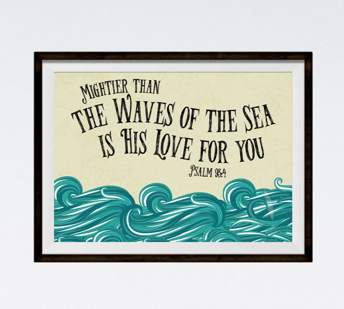 Mightier than the waves of the Sea is His love - Psalm 93:4