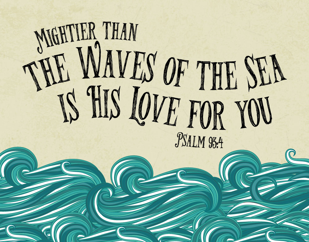 Mightier than the waves of the Sea is His love - Psalm 93