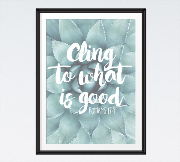 Cling to what is good - Romans 12:9