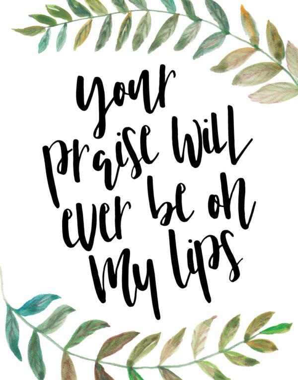 Your praise will ever be on my lips