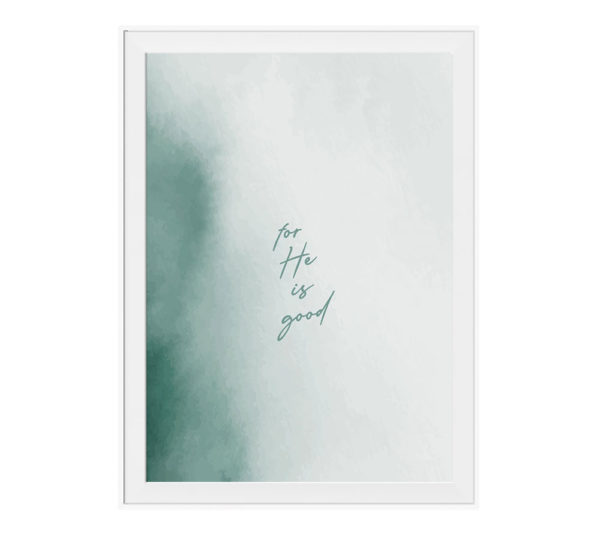 For He is good art print